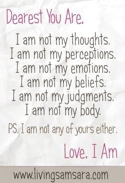 I am not my thoughts, perceptions, emotions, beliefs, judgments, or my body. I am none of yours either.